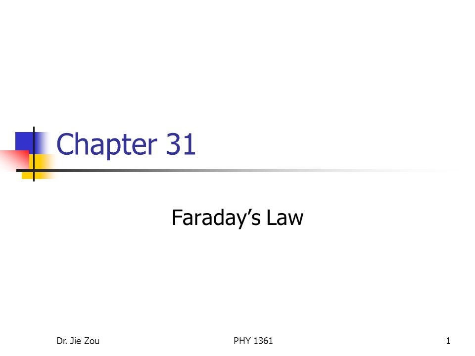 Dr. Jie ZouPHY Chapter 31 Faraday's Law