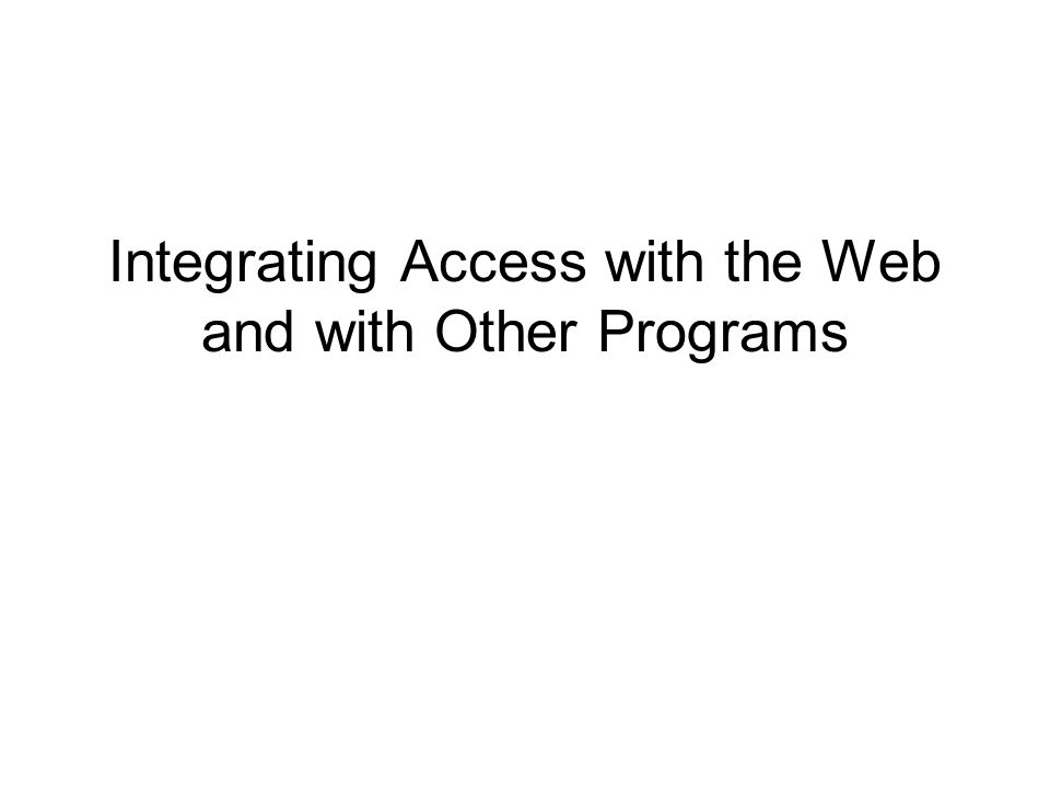 Integrating Access with the Web and with Other Programs