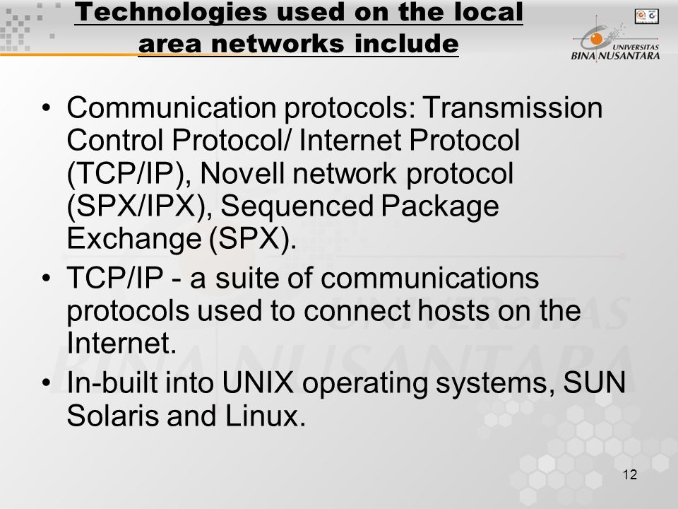 12 Technologies used on the local area networks include Communication protocols: Transmission Control Protocol/ Internet Protocol (TCP/IP), Novell network protocol (SPX/IPX), Sequenced Package Exchange (SPX).