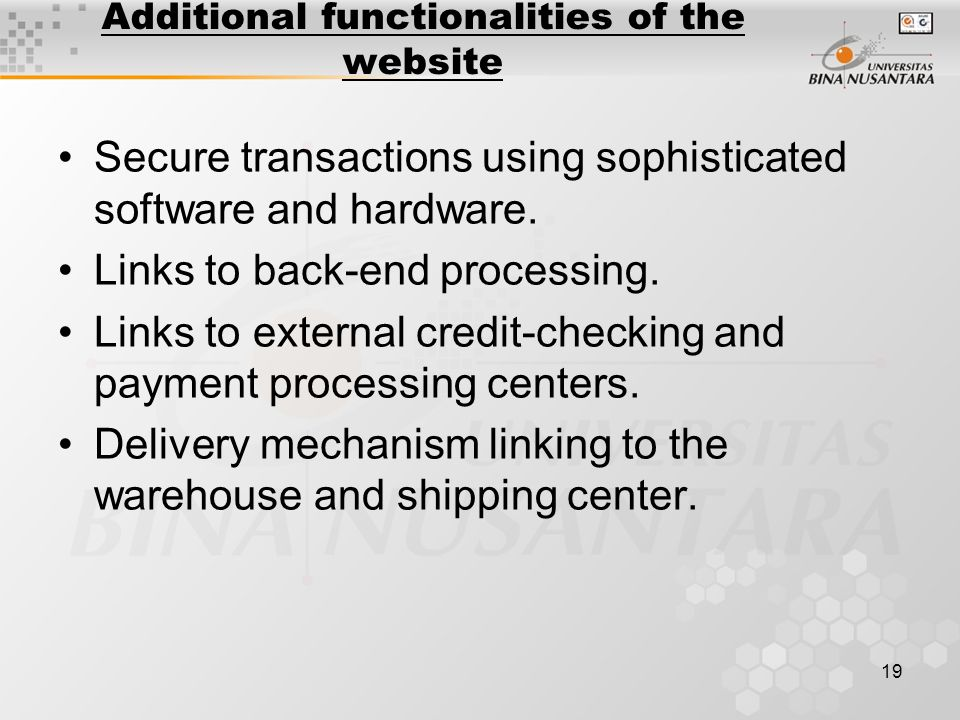 19 Additional functionalities of the website Secure transactions using sophisticated software and hardware.