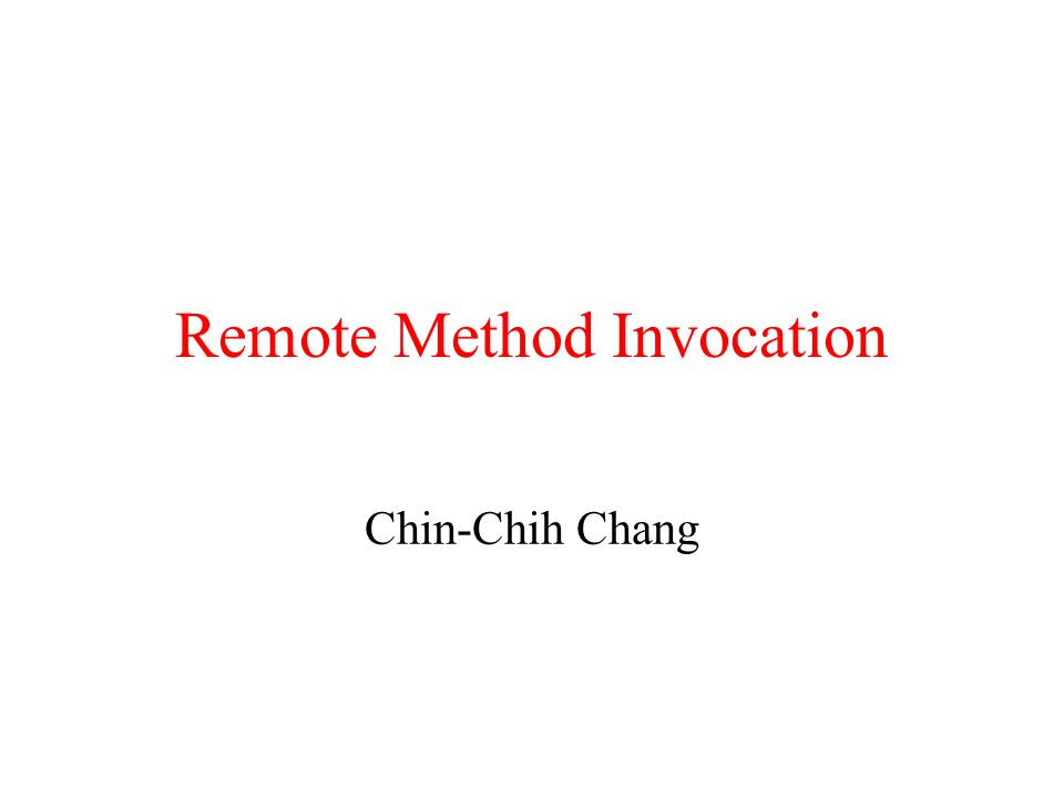 Remote Method Invocation Chin-Chih Chang