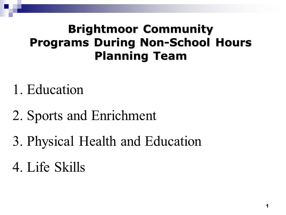 1 City Mission Brightmoor Community Programs During Non-School Hours Planning Team 1.Education 2.Sports and Enrichment 3.Physical Health and Education 4.Life Skills