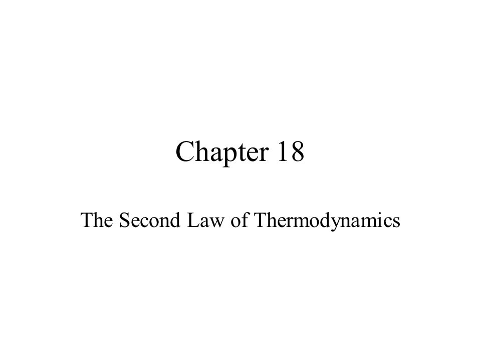 Chapter 18 The Second Law of Thermodynamics