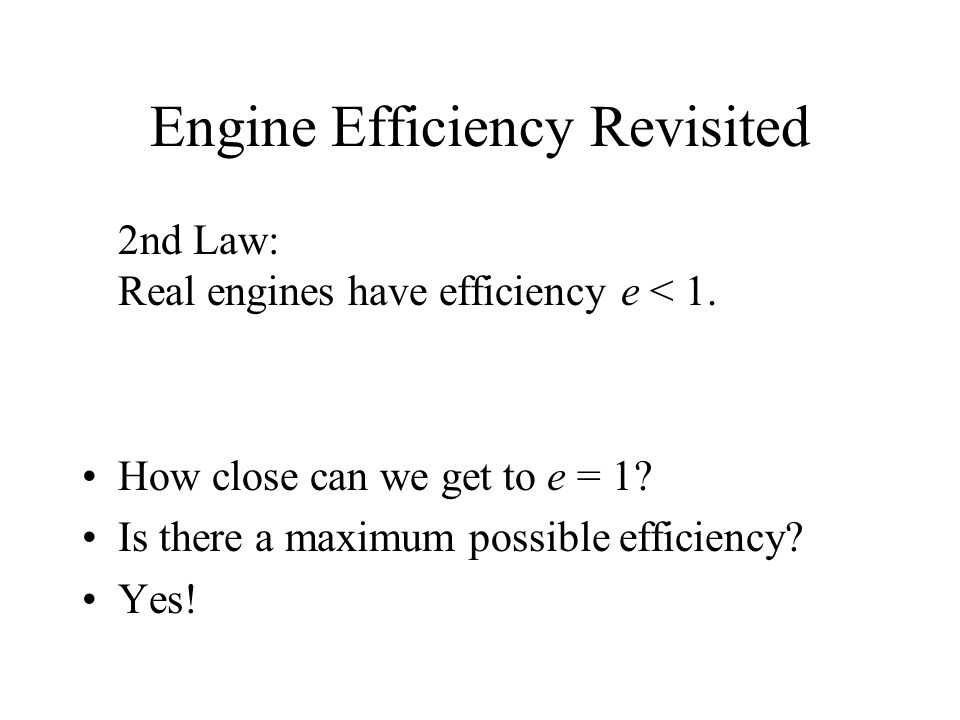 Engine Efficiency Revisited 2nd Law: Real engines have efficiency e < 1.