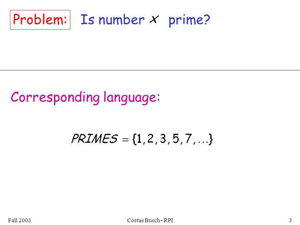 Fall 2003Costas Busch - RPI3 Is number prime Corresponding language: Problem: