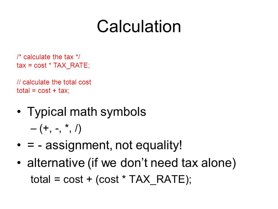 Calculation Typical math symbols –(+, -, *, /) = - assignment, not equality.