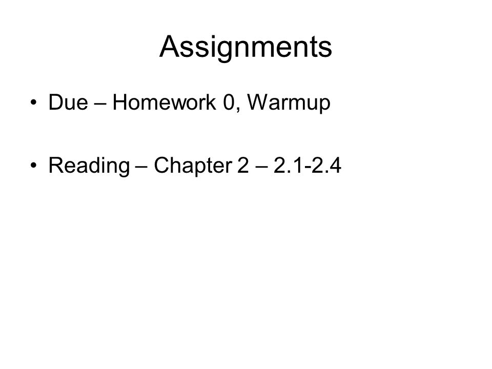 Assignments Due – Homework 0, Warmup Reading – Chapter 2 –