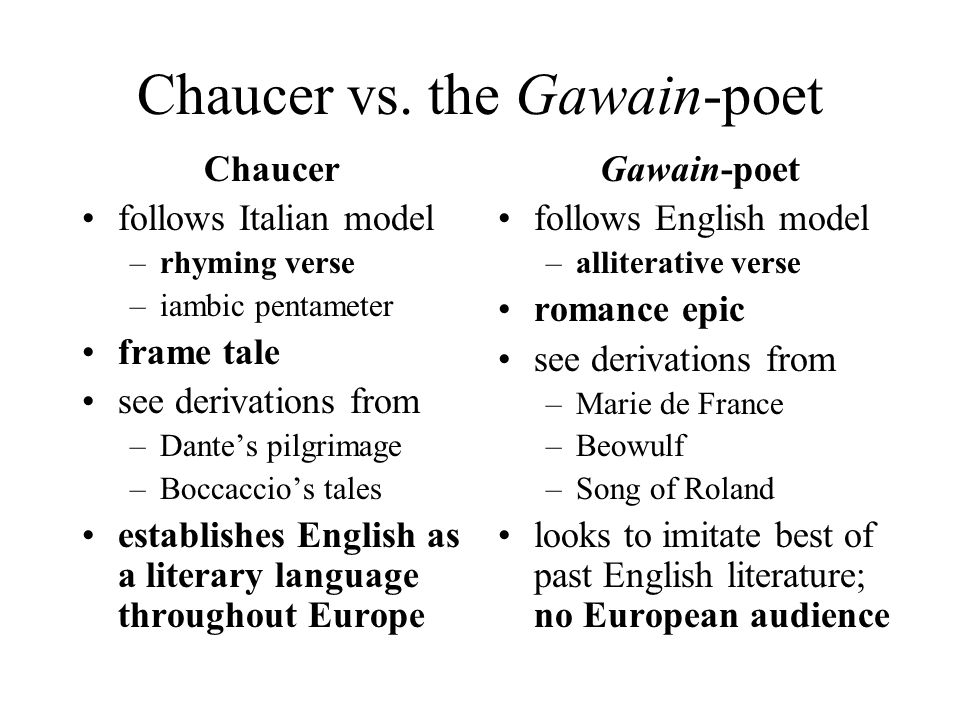Chaucer vs. the Gawain-poet Chaucer follows Italian model –rhyming ...