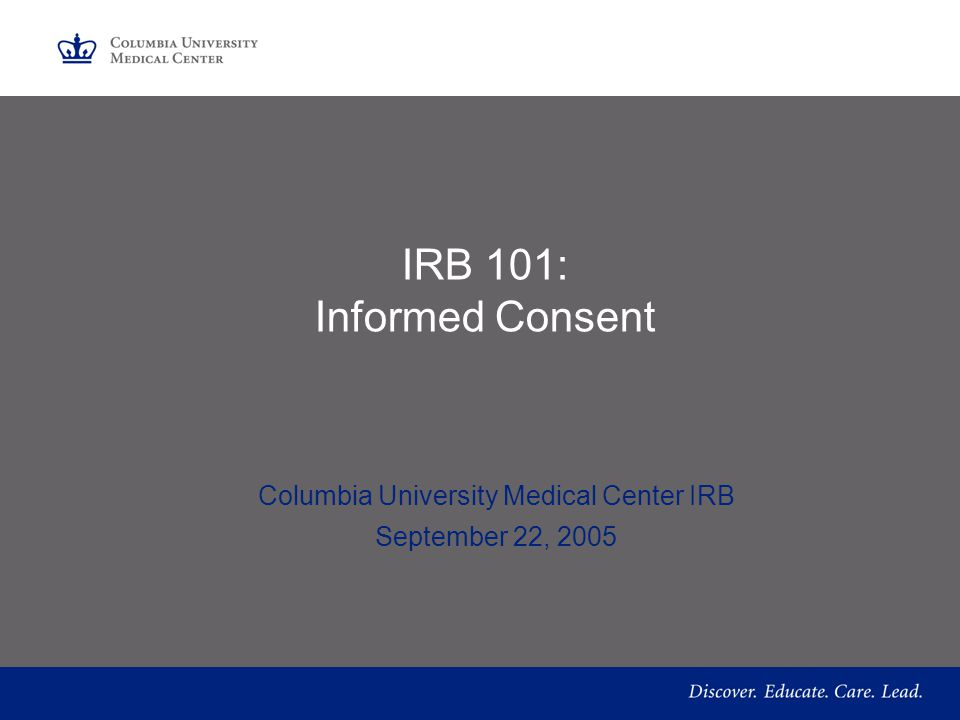 IRB 101: Informed Consent Columbia University Medical Center IRB September 22, 2005