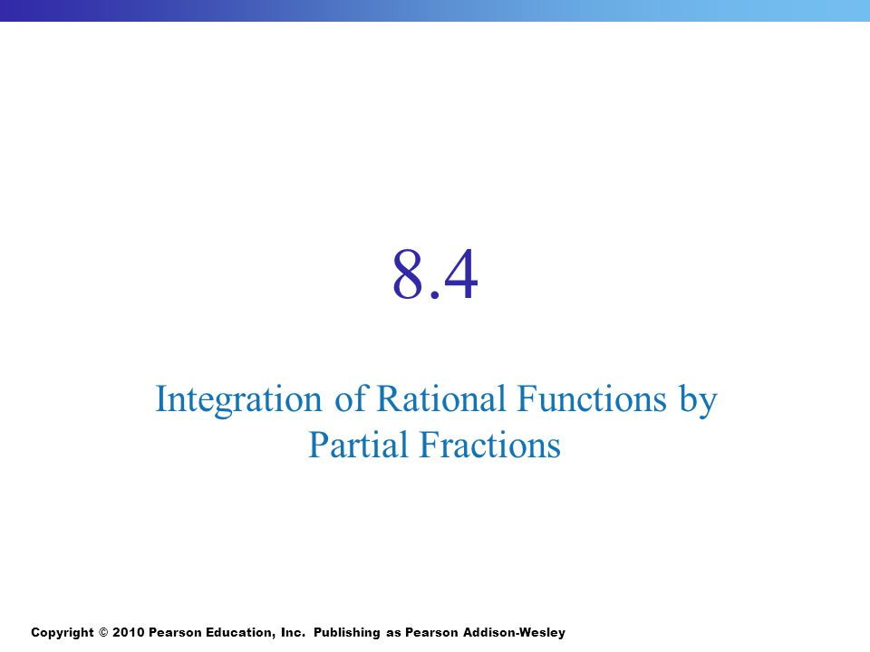 8.4 Integration of Rational Functions by Partial Fractions