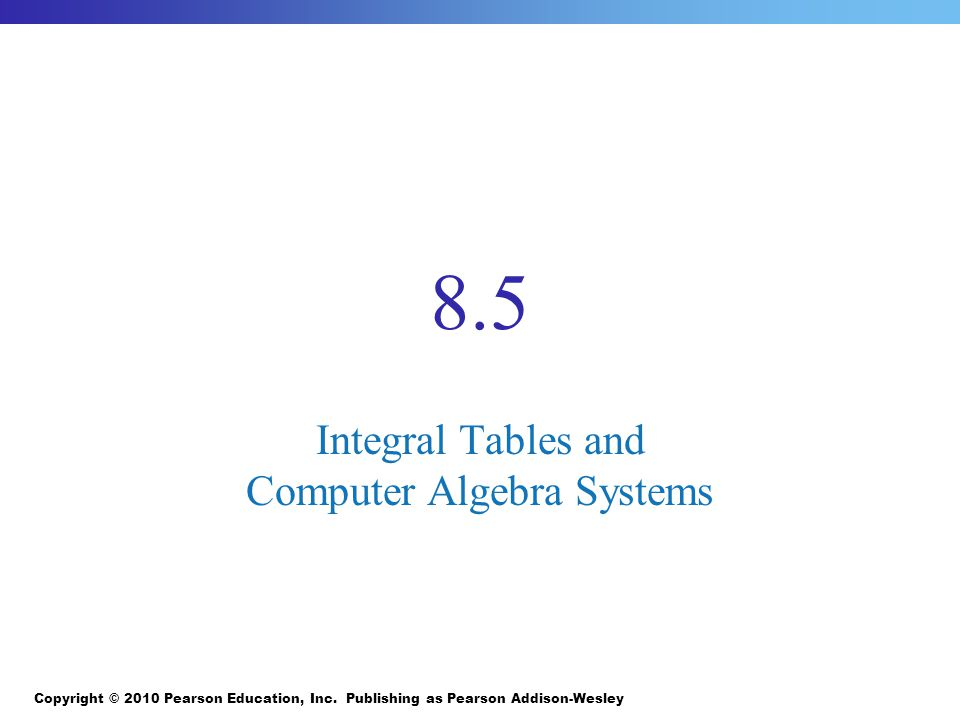 8.5 Integral Tables and Computer Algebra Systems