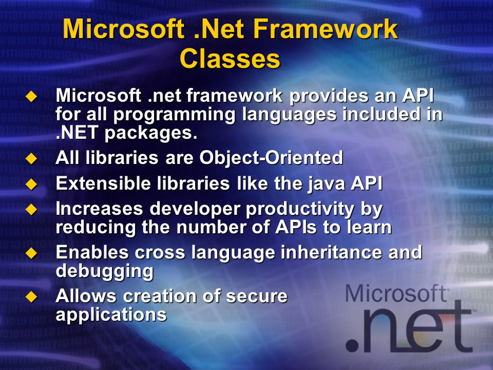 Microsoft.Net Framework Classes  Microsoft.net framework provides an API for all programming languages included in.NET packages.