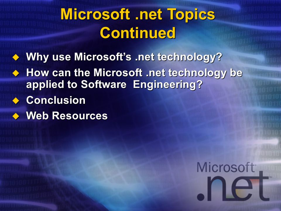 Microsoft.net Topics Continued  Why use Microsoft's.net technology.