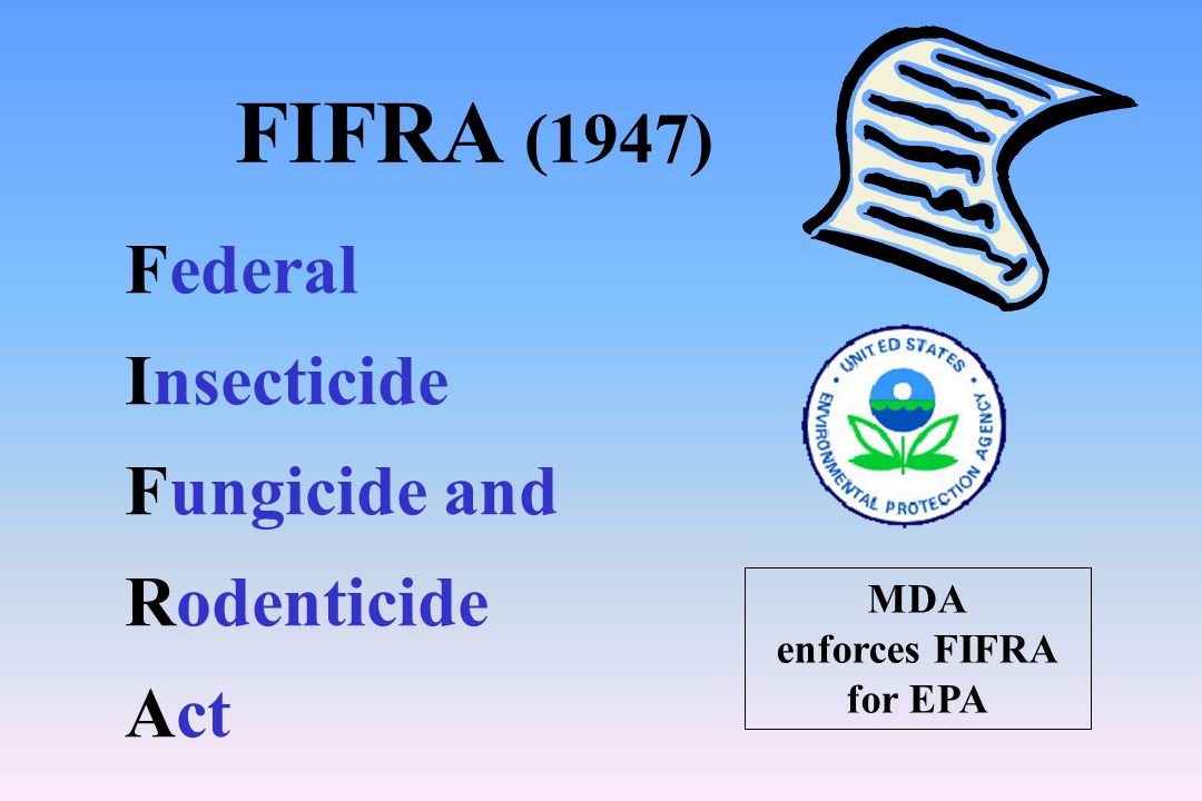 Federal Pesticide Laws & Regulations Federal Insecticide, Fungicide and Rodenticide Act (FIFRA) 1990 Farm Bill Worker Protection Standard