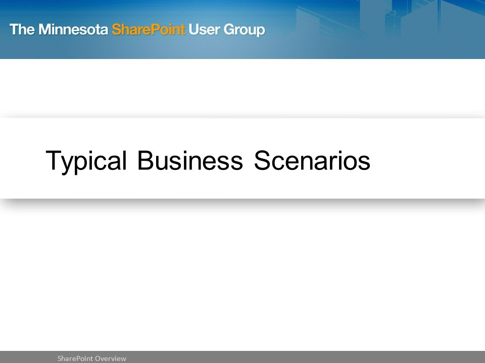 Typical Business Scenarios SharePoint Overview