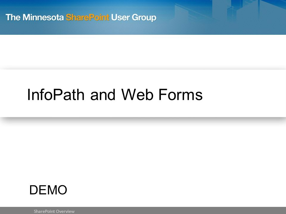 InfoPath and Web Forms SharePoint Overview DEMO