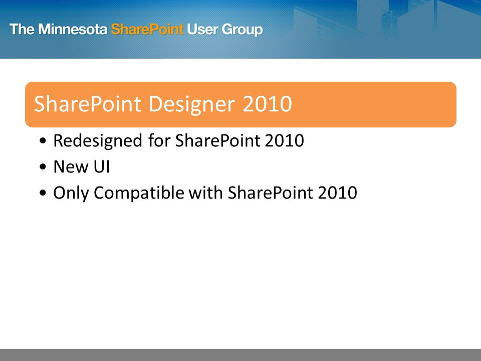 SharePoint Designer 2010 Redesigned for SharePoint 2010 New UI Only Compatible with SharePoint 2010