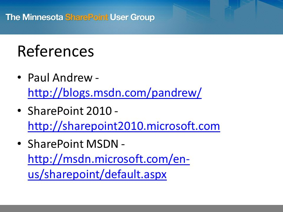 References Paul Andrew SharePoint SharePoint MSDN -   us/sharepoint/default.aspx   us/sharepoint/default.aspx