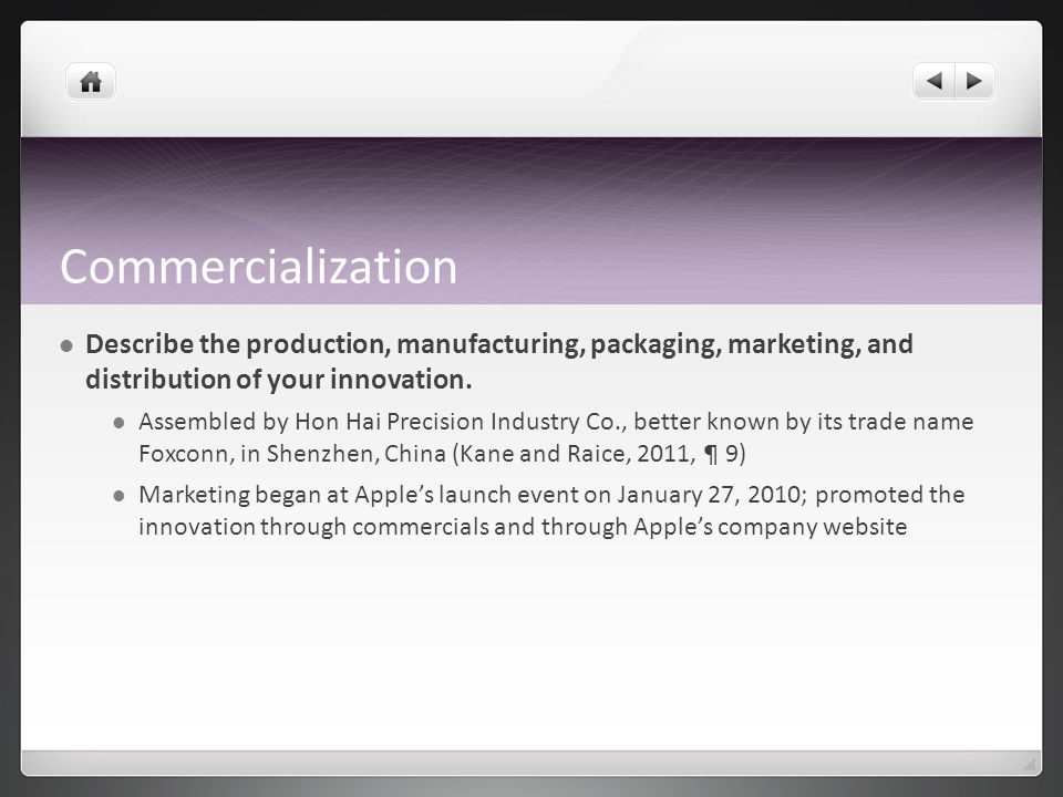 Commercialization Describe the production, manufacturing, packaging, marketing, and distribution of your innovation.