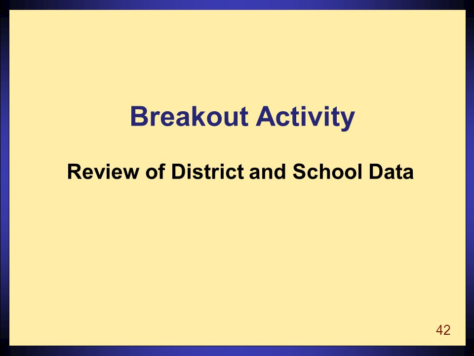 42 Breakout Activity Review of District and School Data