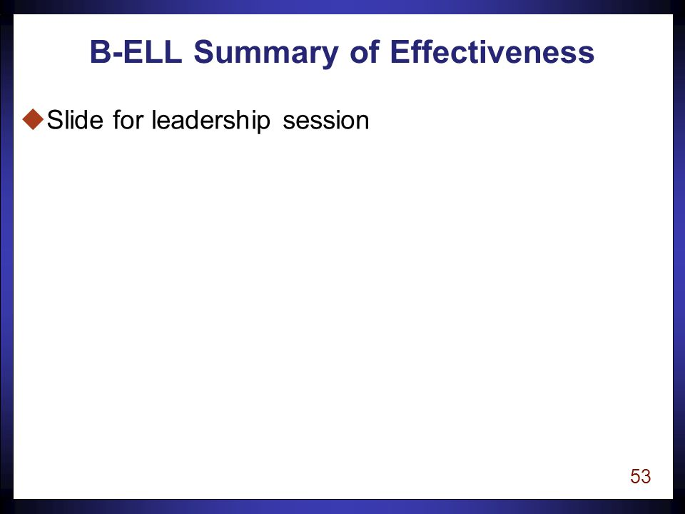 53 B-ELL Summary of Effectiveness uSlide for leadership session