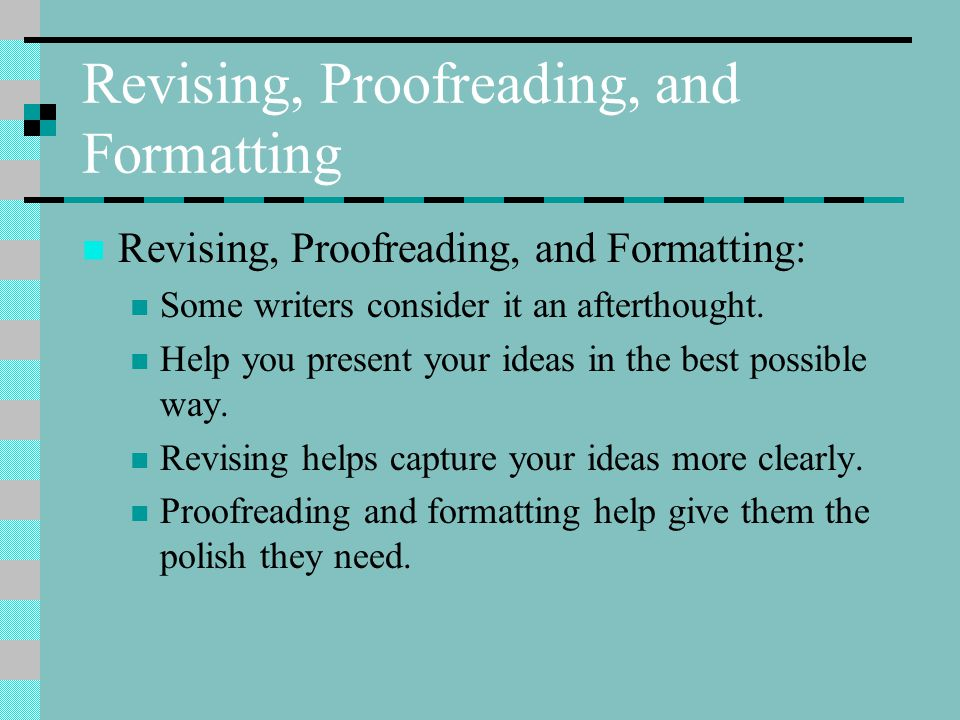 Revising, Proofreading, and Formatting Revising, Proofreading, and Formatting: Some writers consider it an afterthought.