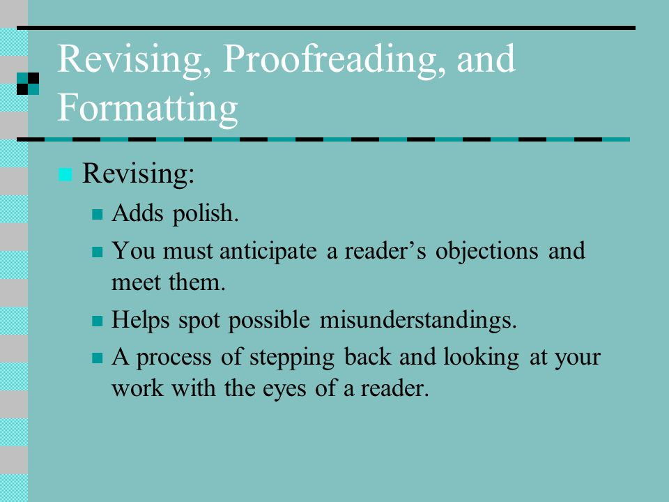 Revising, Proofreading, and Formatting Revising: Adds polish.