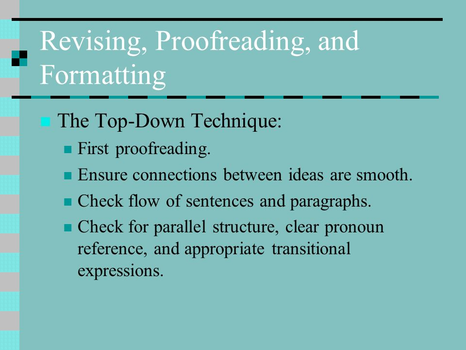 Revising, Proofreading, and Formatting The Top-Down Technique: First proofreading.