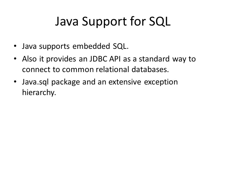 Java Support for SQL Java supports embedded SQL.