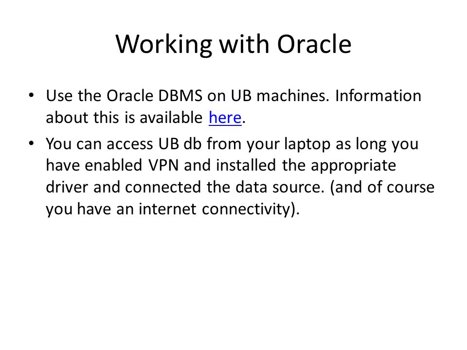 Working with Oracle Use the Oracle DBMS on UB machines.