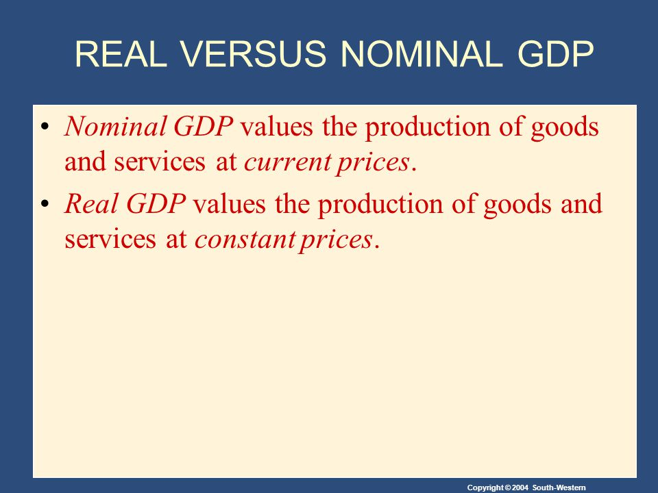 REAL VERSUS NOMINAL GDP Nominal GDP values the production of goods and services at current prices.