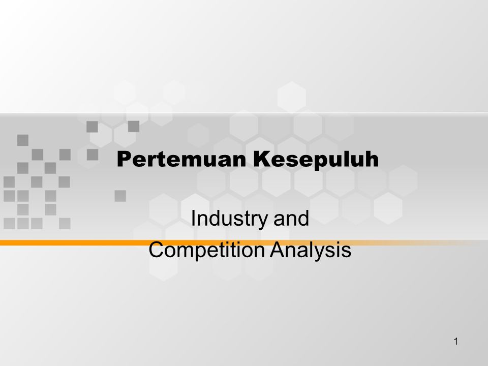 1 Pertemuan Kesepuluh Industry and Competition Analysis