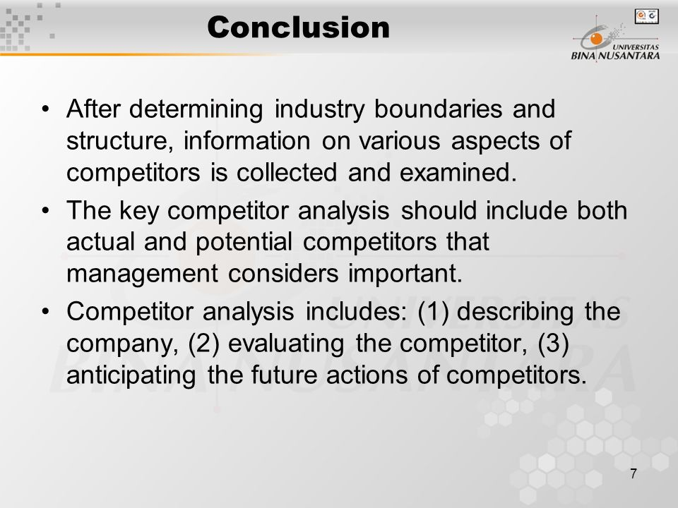 7 Conclusion After determining industry boundaries and structure, information on various aspects of competitors is collected and examined.