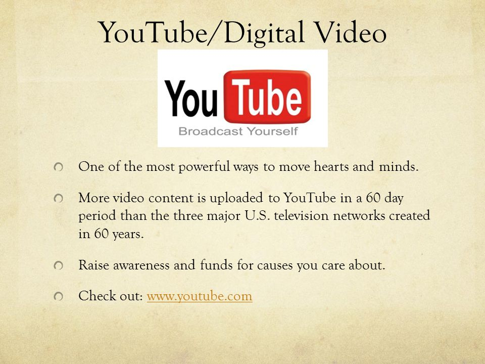 YouTube/Digital Video One of the most powerful ways to move hearts and minds.
