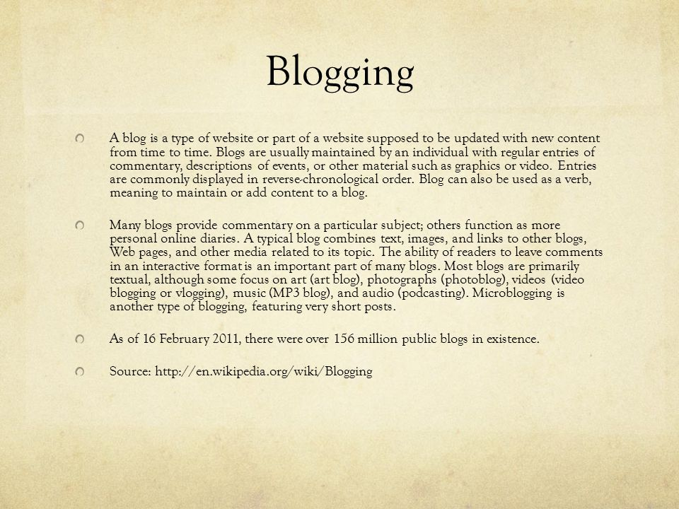 Blogging A blog is a type of website or part of a website supposed to be updated with new content from time to time.