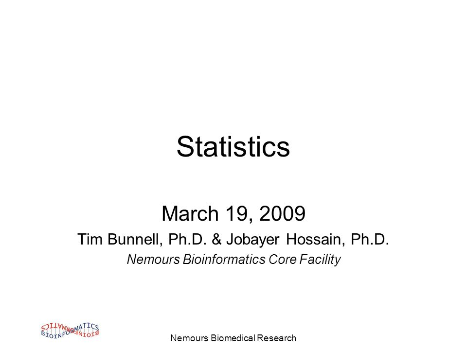 Nemours Biomedical Research Statistics March 19, 2009 Tim Bunnell, Ph.D.