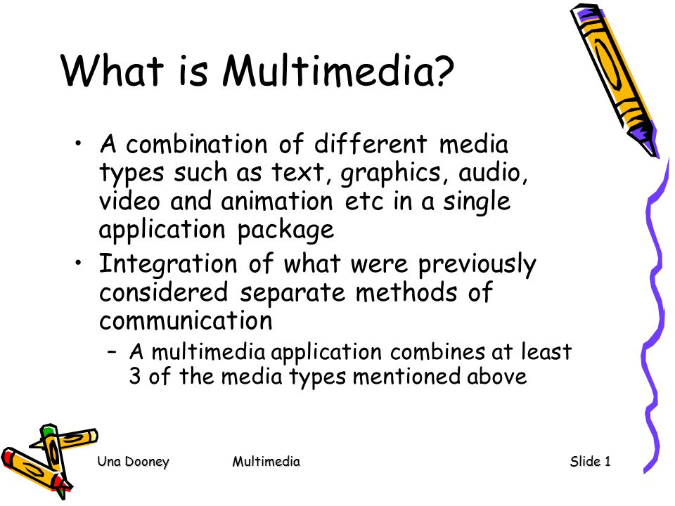 Una DooneyMultimediaSlide 1 What is Multimedia.