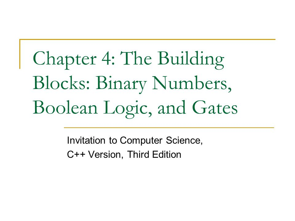 Chapter 4 The Building Blocks Binary Numbers Boolean Logic And