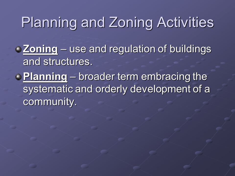 Planning and Zoning Activities Zoning – use and regulation of buildings and structures.