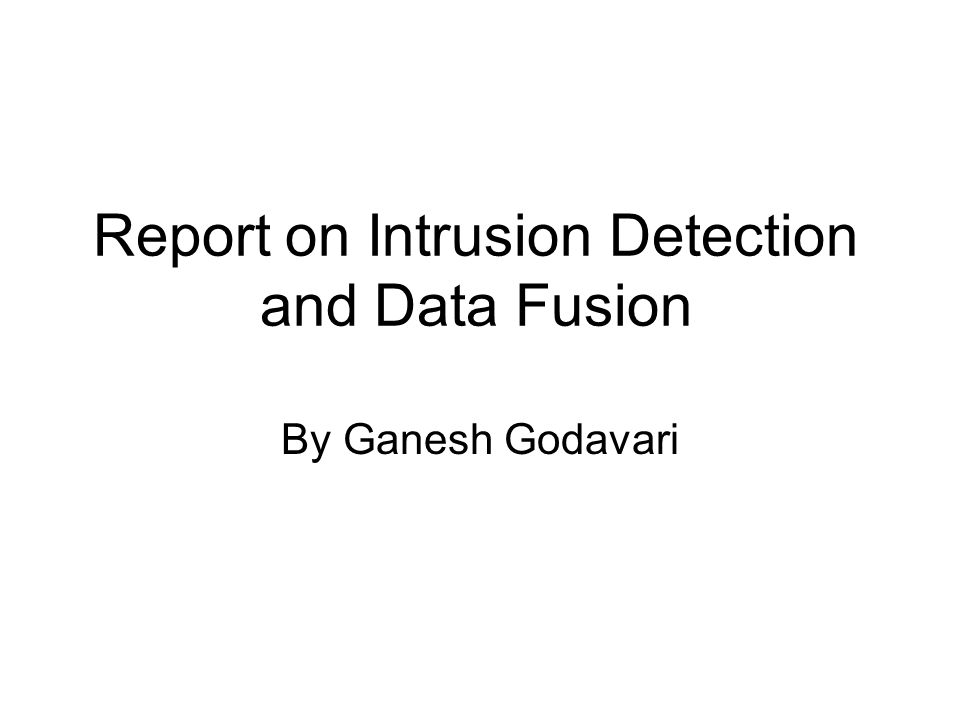 Report on Intrusion Detection and Data Fusion By Ganesh Godavari