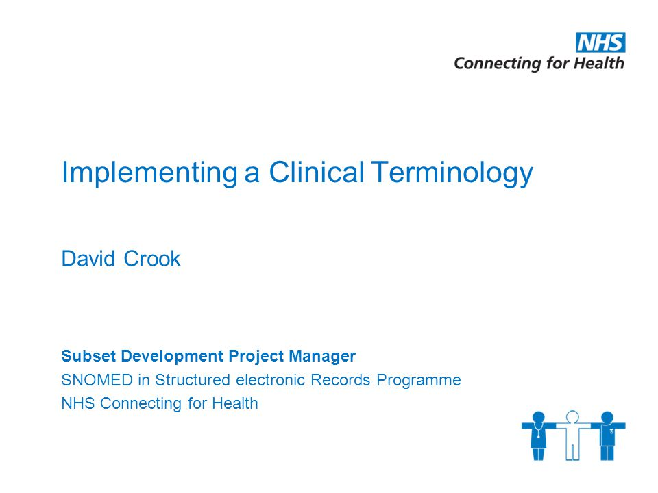 Implementing a Clinical Terminology David Crook Subset Development Project Manager SNOMED in Structured electronic Records Programme NHS Connecting for Health