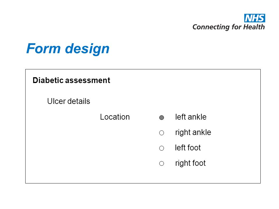 Form design Diabetic assessment Ulcer details Location left ankle right ankle left foot right foot