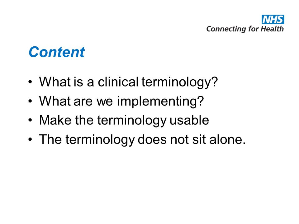 Content What is a clinical terminology. What are we implementing.