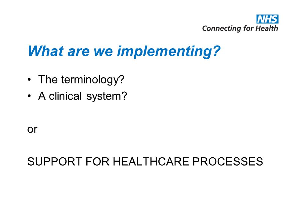 What are we implementing The terminology A clinical system or SUPPORT FOR HEALTHCARE PROCESSES