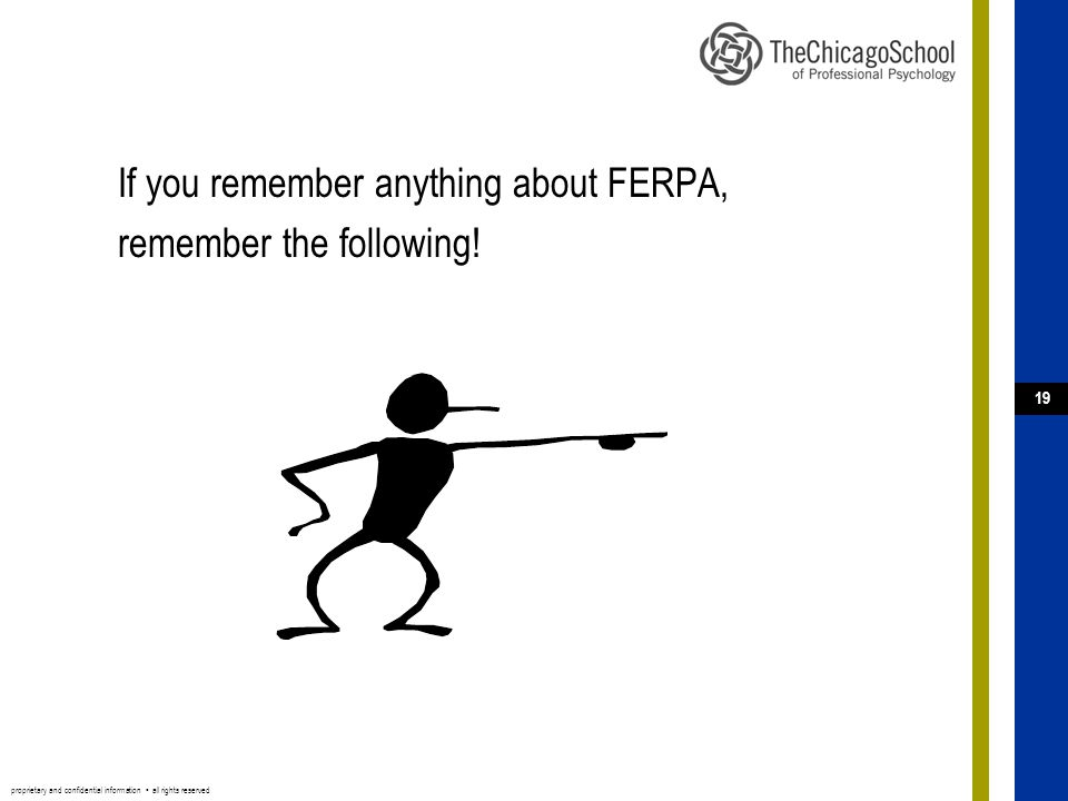 proprietary and confidential information ▪ all rights reserved 19 If you remember anything about FERPA, remember the following!