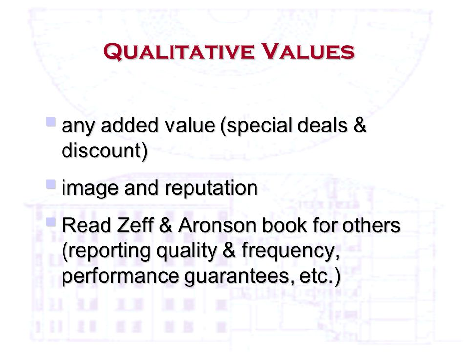 Qualitative Values  any added value (special deals & discount)  image and reputation  Read Zeff & Aronson book for others (reporting quality & frequency, performance guarantees, etc.)