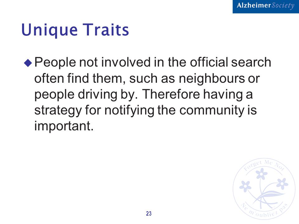 23 Unique Traits u People not involved in the official search often find them, such as neighbours or people driving by.