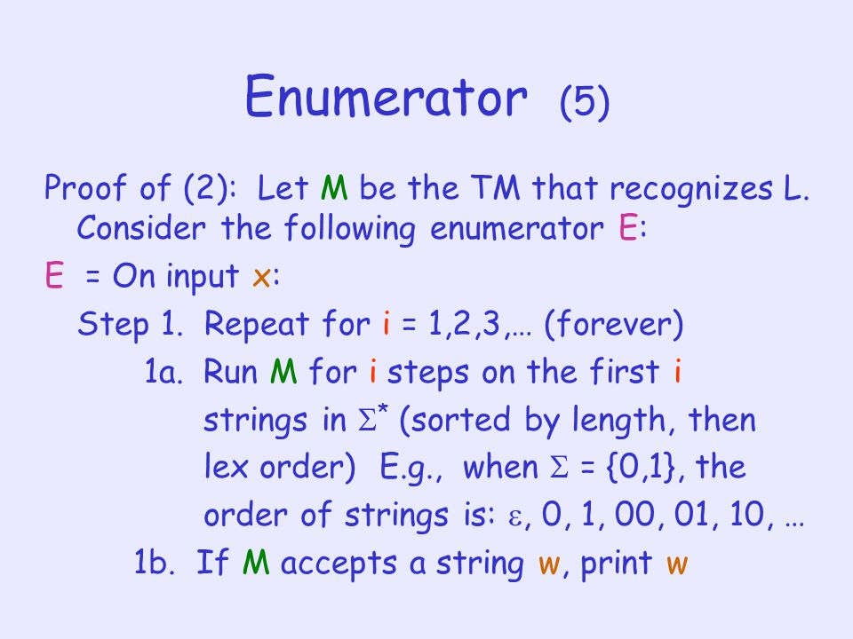 Enumerator (5) Proof of (2): Let M be the TM that recognizes L.