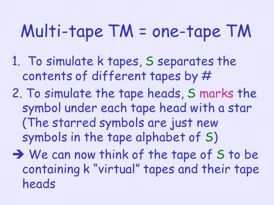 Multi-tape TM = one-tape TM 1.