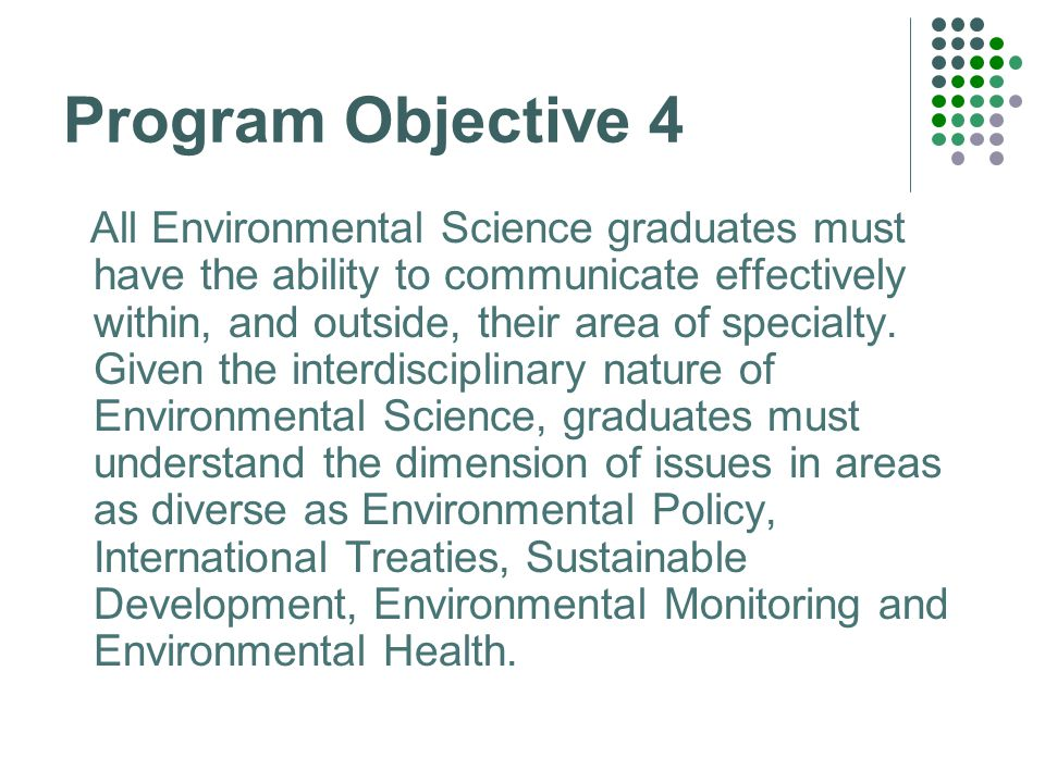 Program Objective 4 All Environmental Science graduates must have the ability to communicate effectively within, and outside, their area of specialty.
